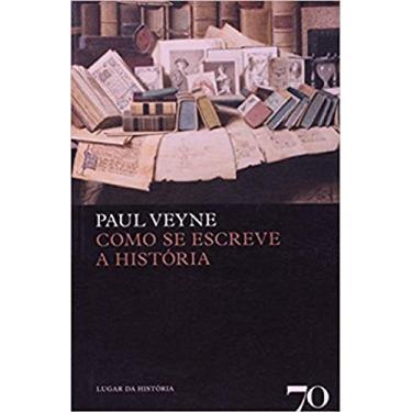 Como se escreve a história - Paul Veyne - 9789724414805