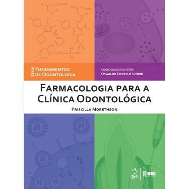 Farmacologia Para A Clínica Odontológica - Morethson, Priscilla; Junior, Oswaldo Crivello - 9788527726825