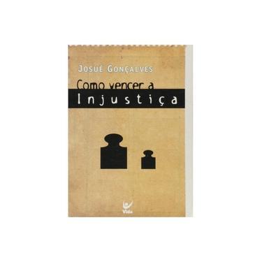 Como Vencer - A Injustiça - Gonçalves, Josué - 9788573677270