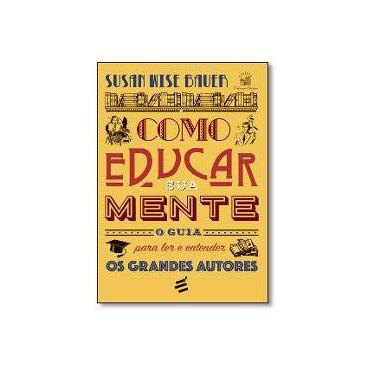 Como Educar Sua Mente - Bauer, Susan Wise - 9788580332087