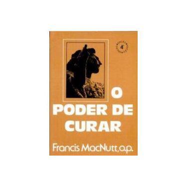 O Poder de Curar. Passos da Renovação - Francis Macnutt - 9788515014170