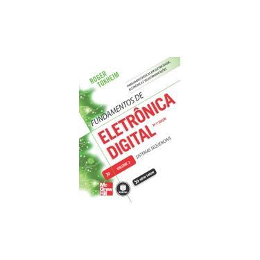 Fundamentos de Eletrônica Digital - Sistemas Sequenciais - 7ª Ed. 2013 - Vol.2 Série Tekne - Tokheim, Roger - 9788580551945