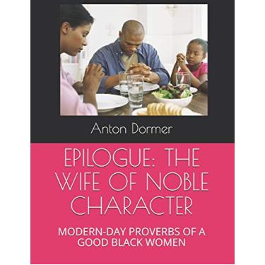 Epilogue: The Wife of Noble Character: Modern-Day Proverbs of a Good Black Women
