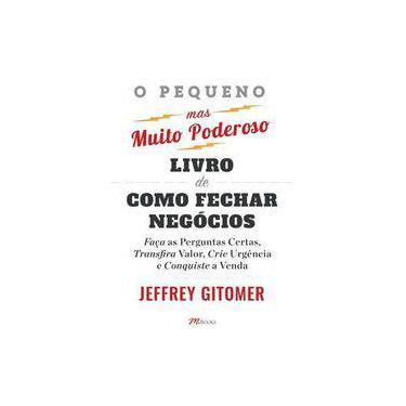 O Pequeno Mas Muito Poderoso Livro de Como Fechar Negócios - Gitomer, Jeffrey - 9788576802907