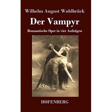 Der Vampyr: Romantische Oper in vier Aufzügen