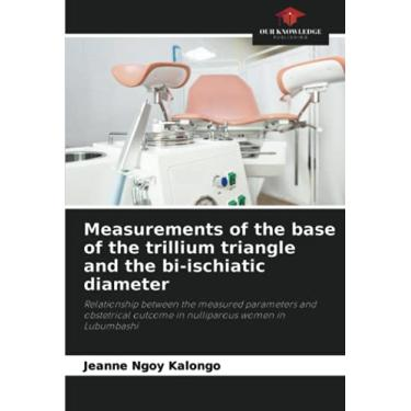 Imagem de Measurements of the base of the trillium triangle and the bi-ischiatic diameter: Relationship between the measured parameters and obstetrical outcome in nulliparous women in Lubumbashi