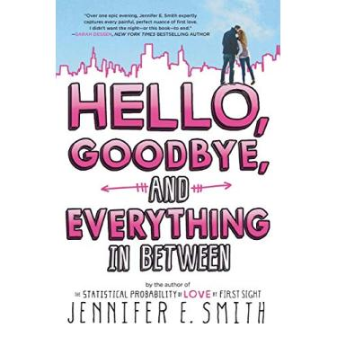 Hello, Goodbye, and Everything in Between - Jennifer E Smith - 9780316334419