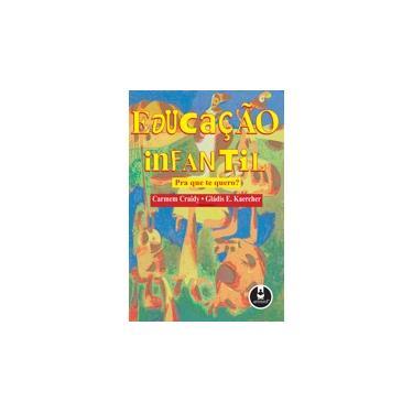 Educacao Infantil Pra que Te Quero ? - Craidy, Carmen Maria - 9788573077704
