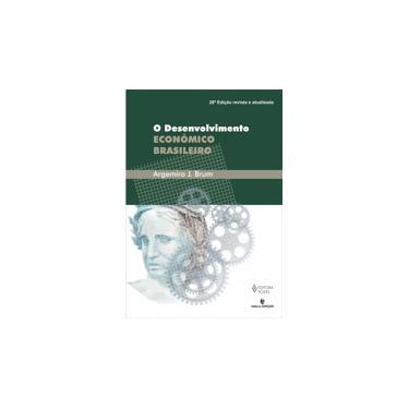 O Desenvolvimento Econômico Brasileiro - 28ª Ed. - Brum, Argemiro J. - 9788532642578
