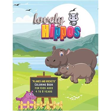 "Lovely Hippos: ""PLANES and ROCKETS"" Coloring Book, Activity Book for Kids, Aged 4 to 8 Years, Large 8.5 x 11 inches, Beautiful, Cute Pictures, Keep Improve Pencil Grip, Help Relax, Soft Cover"