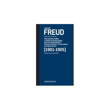 Freud (1901-1905): Os Três Ensaios Sobre a Teoria da Sexualidade - O Caso Dora - Vol.6 - Coleção Obras Completas - Sigmund Freud - 9788535927832