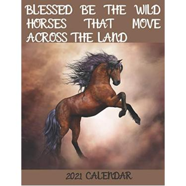 BLESSED BE THE WILD HORSES THAT MOVE ACROSS THE LAND - 2021 Calendar: 2021 Wall Calendar: 6