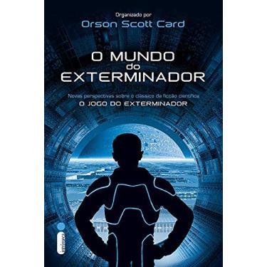 O Mundo do Exterminador - Orson Scott Card - 9788580574289