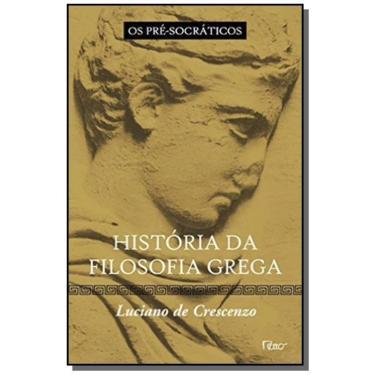 História da Filosofia Grega - Os Pré - Socráticos - Vol. 1 - De Crescenzo, Luciano - 9788532519252