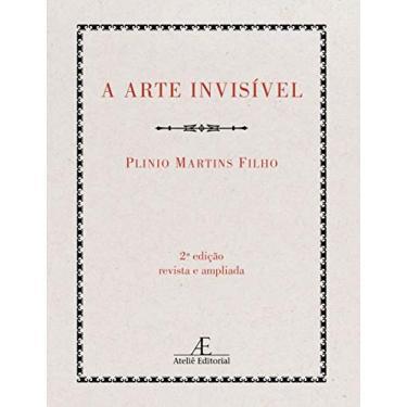 A Arte Invisível - Filho, Plinio Martins - 9788574801773