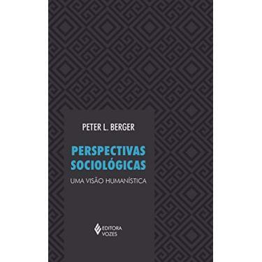 Perspectivas Sociologicas - Uma Visão Humanística - 28ª Ed. - Berger, Peter L. - 9788532605078