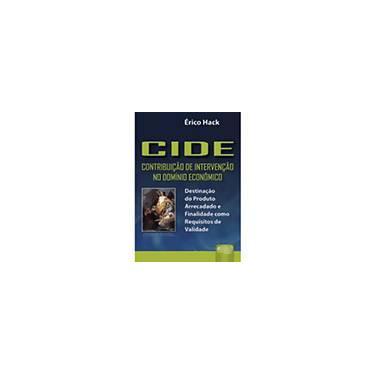 Cide - Contribuição de Intervenção no Domínio Econômico - Hack, Érico - 9788536218779
