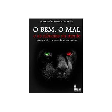 O Bem, o Mal e As Ciências da Mente - do Que São Constituídos Os Psicopatas - Vasconcellos, Silvio José Lemos - 9788527412643