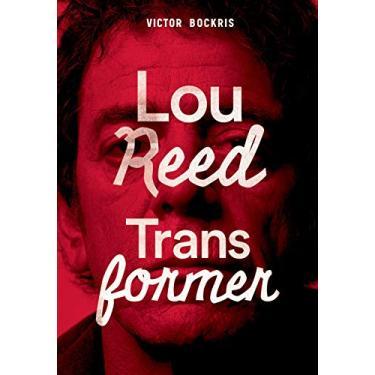 Transformer. A História Completa de Lou Reed - Victor Bockris - 9788576572190