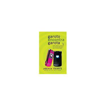 Garoto Encontra Garota - Joshua Harris - 9788576070856