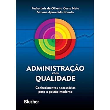 Administração com Qualidade - Canuto, Simone Aparecida; Costa Neto, Pedro Luiz De Oliveira - 9788521205197