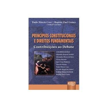 Princípios Constitucionais e Direitos Fundamentais - Contribuições ao Debate - Cruz, Paulo Márcio; Gomes, Rogério Zuel - 9788536214115