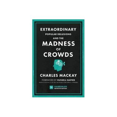 Extraordinary Popular Delusions and the Madness of Crowds (Harriman Definitive Editions): The classic guide to crowd psychology, financial folly and surprising superstition