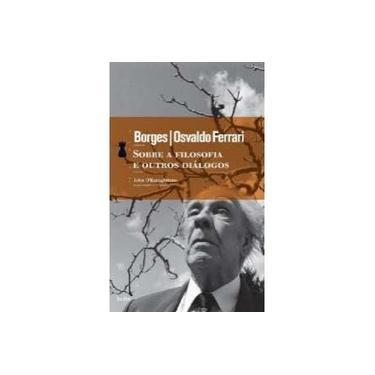 Sobre a Filosofia e Outros Diálogos - Borges Jorge Luis - 9788577151189