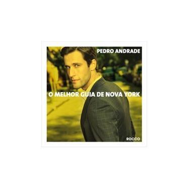 O Melhor Guia de Nova York - Pedro Andrade - 9788532528650