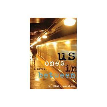 Us Ones in Between - A Novel - Blair Mastbaum - 9780786720842