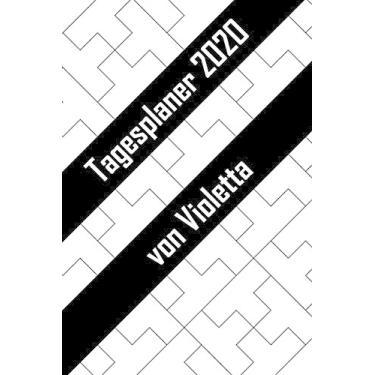 Tagesplaner 2020 von Violetta: Personalisierter Kalender für 2020 mit deinem Vornamen
