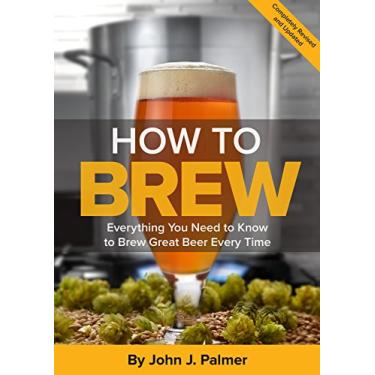 How To Brew: Everything You Need to Know to Brew Great Beer Every Time - John J. Palmer - 9781938469350