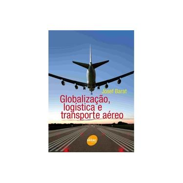 Globalização, Logistica e Transporte Aéreo - Barat, Josef - 9788539601936