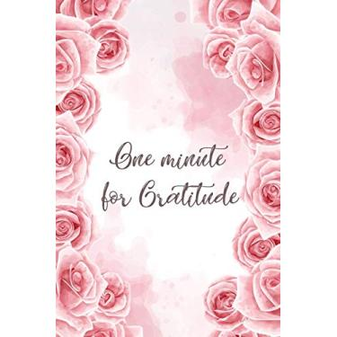 One minute for Gratitude: 52 Week Inspirational Guide Positivity Diary for a Happier You in Just One Minutes a Day with Gratitude - Vol6