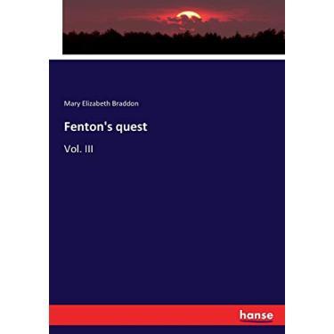 Fenton's quest: Vol. III