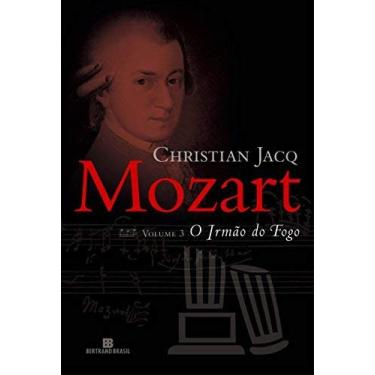 Mozart Vol. 3 - O Irmão de Fogo - Jacq, Christian - 9788528613599