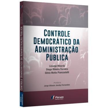 Controle Democrático da Administração Pública - Licurgo Mourão - 9788545002680