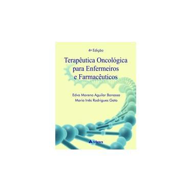 Enfermagem Em Terapêutica Oncológica - 4ª Ed. 2012 - Bonassa, Edva Moreno A. - 9788538802846