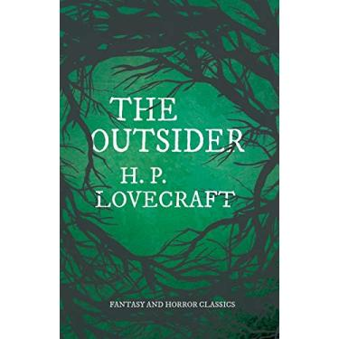 The Outsider (Fantasy and Horror Classics): With a Dedication by George Henry Weiss