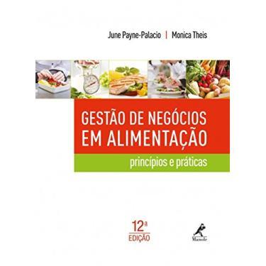 Gestão de Negócios Em Alimentação - Princípios e Práticos - 12ª Ed. 2015 - Payne-palacio, June; Theis, Monica - 9788520435984