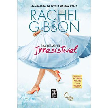 Simplesmente Irresistível - Gibson, Rachel - 9788563420381
