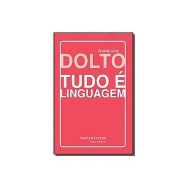 Tudo É Linguagem - Françoise Dolto - 9788580633351