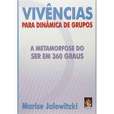 Vivências para Dinâmicas de Grupos: A Metamorfose do Ser em 360 Graus - Marise Jalowitzki - 9788537002193