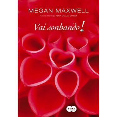 Vai Sonhando! - Maxwell, Megan - 9788581052557