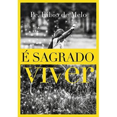 É Sagrado Viver - Melo,padre Fábio De - 9788542214062