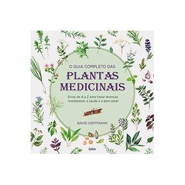 Guia Completo das Plantas Medicinais, O: Ervas de A a Z Para Tratar Doenças, Restabelecer a Saúde e o Bem-estar - David Hoffman - 9788531613821