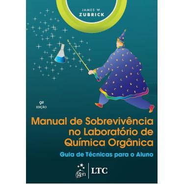 Manual de Sobrevivência no Laboratório de Química Orgânica. Guia de Técnicas Para o Aluno - James W. Zubrick - 9788521630173