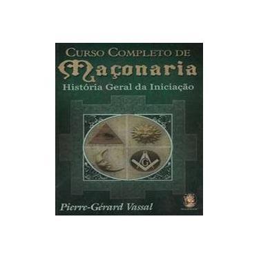 Curso Completo de Maçonaria - História Geral da Iniciação - Vassal, Pierre-gérard - 9788537002384