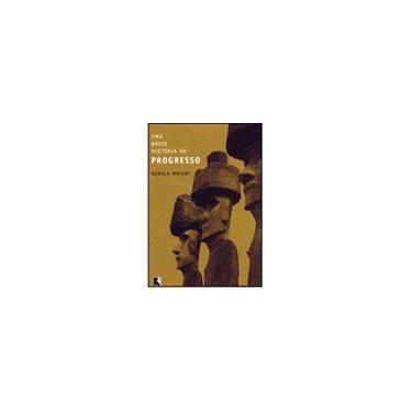 Uma Breve História do Progresso - Wright, Ronald - 9788501073815