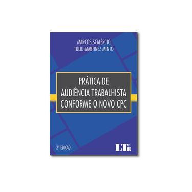 Prática de Audiência Trabalhista Conforme o Novo CPC - Marcos Scalércio - 9788536191935